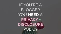 By law, visitors to your blog have the right to know how you're using this information when they visit your blog. They also have the right to know if you make money on your blog. This can be through ads, affiliate marketing, etc. As a blogger, it's imperative that your blog has a privacy and disclosure policy.