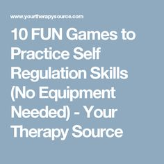 10 FUN Games to Practice Self Regulation Skills (No Equipment Needed) - Your Therapy Source