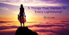 5 Things That Happen To Every Lightworker - http://www.thelimitlessminds.com/2016/04/14/5-things-that-happen-to-every-lightworker/
