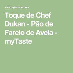 Toque de Chef Dukan - Pão de Farelo de Aveia - myTaste