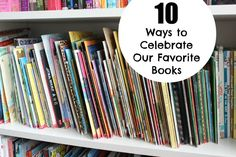 10 Ways to Celebrate Our Favorite Books
