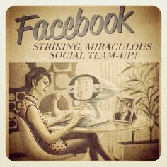 Can you imagine how Facebook would have been advertised in the 40's and 50's?