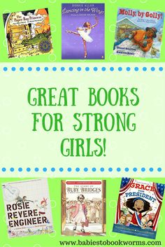 Babies to Bookworms offers suggestions of great books for strong girls, starring courageous and strong female protagonists.