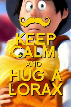 Keep Calm & Hug A Lorax!!