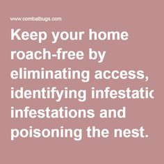 Keep your home roach-free by eliminating access, identifying infestations and poisoning the nest.