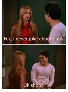 oh shoot! <-- funny pun! #That70'sShow