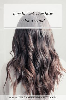 How to Curl Your Hair with a Wand | Pine Barren Beauty