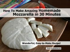 How To Make Amazing Homemade Mozzarella in 30 Minutes