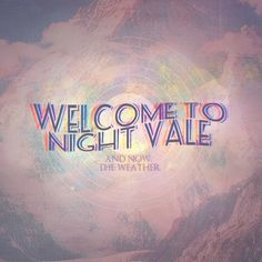"""""""Welcome to Night Vale and now, the weather."""""""