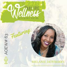 Soul sister Melanie DewBerry shares her stories of transformation on the Art of Epic Wellness podcast!