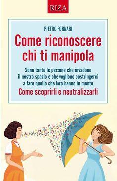 Come riconoscere chi ti manipola Pietro Fornari - Edizioni Riza Energie Positive, Peace Quotes, Counseling, Mindfulness, Author, Names, Positivity, In This Moment, Education