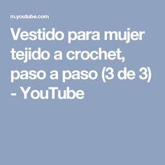 Vestido para mujer tejido a crochet, paso a paso (3 de 3) - YouTube
