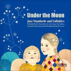 Under the Moon: Jazz Standards and Lullabies Performed by Ella Fitzgerald Louis Armstrong Nina Simone...
