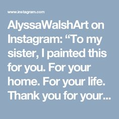 "AlyssaWalshArt on Instagram: ""To my sister, I painted this for you. For your home. For your life. Thank you for your sisterhood and kind nature. Most of all thank you for believing in me. You're kind, loving, compassionate, hardworking, strong as nails, and a fucking warrior. You are my biggest inspiration and deserving of everything beautiful. So this flower is for you. I hope it brings you as much joy as your friendship has brought me. ⭐️🌸🌺💐👯👭✨ Tell the ones you love what they mean to…"