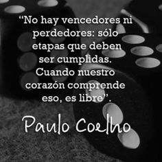 """""""There are no winners or losers: just steps to overcome. When our heart understands that, it's free."""" Paulo Coelho"""