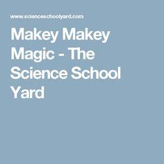 Makey Makey Magic - The Science School Yard