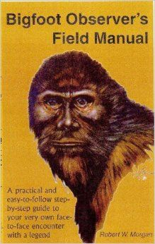 the field manual. - (bigfoot)(observer)(practical)(step by step)(guide)(face to face)(encounter)(legend)(book cover) - Yeti Bigfoot, Bigfoot Hunter, Bigfoot Sasquatch, Bigfoot News, Pie Grande, Mothman, Cryptozoology, Field Guide, Werewolf