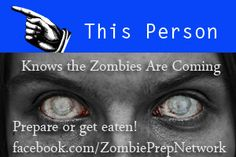 The zombies are coming www.facebook.com/ZombiePrepNetwork