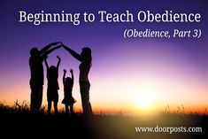 "Today I want to define what I mean by obedience and then consider the first ""strategy"" for teaching our children to obey."