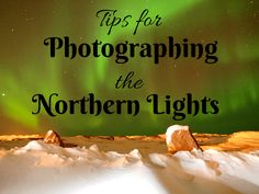 Planning to see the Northern Lights this winter, and want to make sure to get great photos? Here are some tips for photographing the aurora.