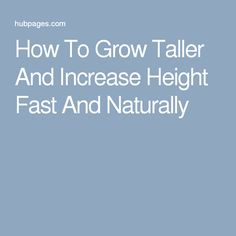 How To Grow Taller And Increase Height Fast And Naturally