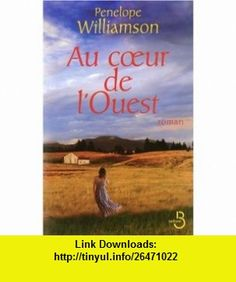 Au coeur de lOuest (French Edition) (9782714443441) Penelope Williamson , ISBN-10: 2714443443  , ISBN-13: 978-2714443441 ,  , tutorials , pdf , ebook , torrent , downloads , rapidshare , filesonic , hotfile , megaupload , fileserve