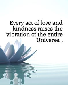 #Kindness raises the vibration of the entire universe!