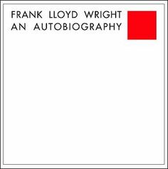 Frank Lloyd Wright An Autobiography. Frank Lloyd Wright. Sloane and Pearce, 1943.