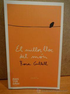 EL MILLOR LLOC DEL MÓN. ROSA CULLELL. ED.AMSTERDAM - 2011. A ESTRENAR