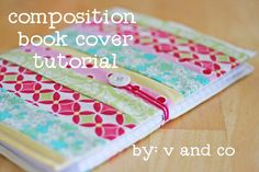 """V and Co.: tutorial: composition book cover    ...very easy directions to follow. But I highly recommend your measure your notebook first and then add on an inch on the long end and 3/4"""" on the short end."""
