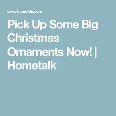 Pick Up Some Big Christmas Ornaments Now! | Hometalk