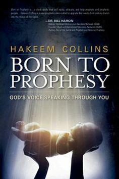 Born to Prophesy: God's Voice Speaking Through You    Order new book from Charisma Media new author Hakeem Collins on www.christianbook.com or amazon.com