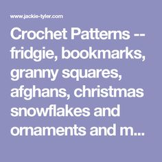 Crochet Patterns -- fridgie, bookmarks, granny squares, afghans, christmas snowflakes and ornaments and Christmas Snowflakes, Bookmarks, Free Crochet, Crochet Patterns, Ornaments, Granny Squares, Afghans, Marque Page, All Free Crochet
