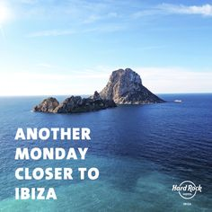 Another Monday Closer To Ibiza