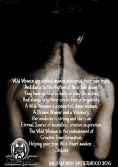 Wild Women are evolved women who speak their own truth, And dance to the rhythm of their own drum. They have no need to bully or play the victim, And always keep their circles free of negativity. A Wild Woman is a powerful, divine woman, A Dream Weaver an Wild Women Quotes, Woman Quotes, Sacred Feminine, Divine Feminine, Quotes To Live By, Me Quotes, Qoutes, Wise Women, Strong Women