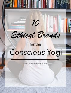 10 Ethical Brands for the Conscious Yogi — Sustainably Chic