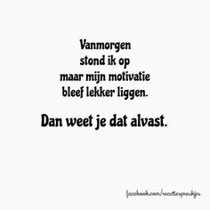 Vanmorgen stond ik op maar mijn motivatie bleef lekker liggen. Dan weet je dat alvast. Favorite Quotes, Best Quotes, Funny Quotes, Cool Words, Wise Words, Dutch Words, Dutch Quotes, One Liner, Some Quotes