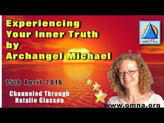 Experiencing Your Inner Truth by Archangel MichaelSacred School of Om Na www.omna.org