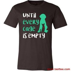 Animal Rescue - Till each cage is empty Shirts Animal Shelter Volunteer, Animal Rescue Shelters, Rescue Dogs, Shelter Dogs, Buy Shirts, Cool T Shirts, Vinyl Shirts, Animal Rescue Quotes, Animal Quotes