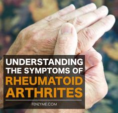 Understanding The Symptoms Of Rheumatoid Arthritis