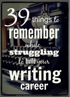 39 Things to Remember While Struggling to Build Your Writing Career | http://www.janetcampbell.ca/