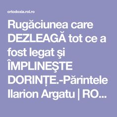 Rugăciunea care DEZLEAGĂ tot ce a fost legat şi ÎMPLINEŞTE DORINŢE.-Părintele Ilarion Argatu | ROL.ro Cross Stitch Charts, How To Get Rid, Good To Know, Prayers, Spirituality, Positivity, Faith, Quotes, Macrame