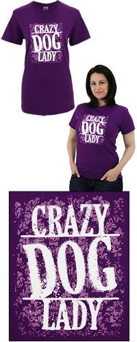 Crazy Dog Lady T-Shirt at The Animal Rescue Site - I think this says it all... and its purple too!!!