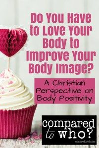 "You always hear to just ""love your body"" - that's the way out of body image issues. Just love what you got! But, is that the right answer for the Christian? Great perspectives here from Compared to Who?"