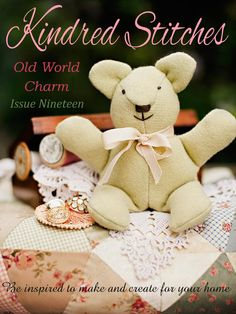 Kindred Stitches Magazine Issue 19 Old World Charm (Preview)  Inside this issue: 7 inspirational projects to make  * Make beautiful lace and fabric padded coat hangers * Hand piece a Kaleidoscope lap quilt in pretty old world fabrics * Meet and make Timmy Bear, a delight for any child * Create vintage style lace and burlap serviette holders  * Decorate your bedroom with an elegant lace placemat * Give old world charm to your sewing room with a cute cottage pincushion * Meet - Guest designer…