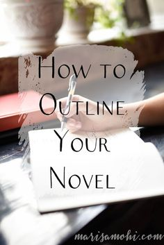 How to Outline Your Novel | Marisa Mohi