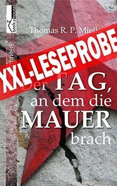 """Der Tag, an die Mauer brach"" von Thomas R. P. Mielke ab Oktober 2014 im bookshouse Verlag. www.amazon.de/Tag-dem-Mauer-brach-Leseprobe-ebook/dp/B00OUOZDM2/"