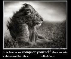 It is better to conquer yourself than to win a thousand battles. Buddha