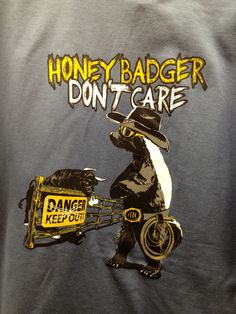 I saw this shirt in Sheplers. Honey badger is ready to take on a raging bull!