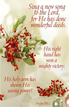 Oh, sing to the Lord a new song! For He has done marvelous things; His right hand and His holy arm have gained Him the victory. [Psalm 98:1]
